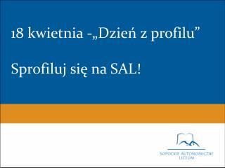 """18 kwietnia -""""Dzień z profilu"""" Sprofiluj się na SAL!"""