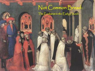 Not Common Bread: The Eucharist in the Early Church