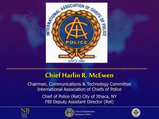 Chief Harlin R. McEwen Chairman, Communications & Technology Committee