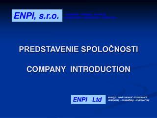 PREDSTAVENIE SPOLO?NOSTI COMPANY  INTRODUCTION