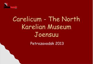 Carelicum - The North Karelian Museum Joensuu