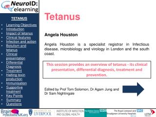 tetanus Learning Objectives Introduction Impact of tetanus Clinical features Infection and action