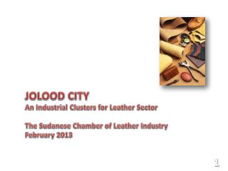 JOLOOD CITY An Industrial Clusters for Leather Sector The Sudanese Chamber of Leather Industry