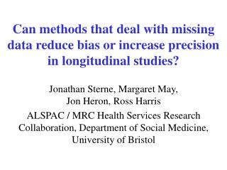 Can methods that deal with missing data reduce bias or increase precision in longitudinal studies?