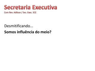Secretaria Executiva Com Rev. Adilson / Sec.  Exec . SCE