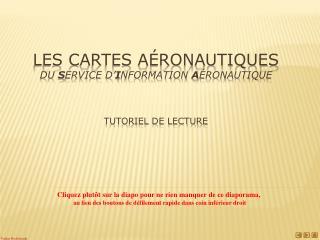 Les cartes aéronautiques  du  S ervice d' I nformation  A éronautique  Tutoriel de lecture