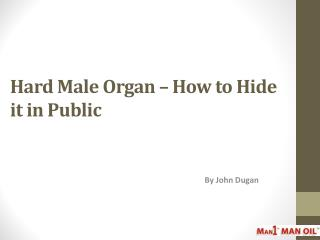 Hard Male Organ – How to Hide it in Public