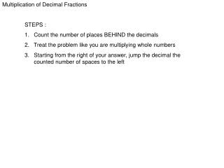 Multiplication of Decimal Fractions STEPS : 1.   Count the number of places BEHIND the decimals