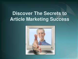 Discover the Secrets to Article Marketing Success