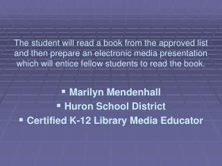 Marilyn Mendenhall  Huron School District Certified K-12 Library Media Educator