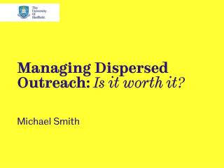 Managing Dispersed Outreach:  Is it worth it?