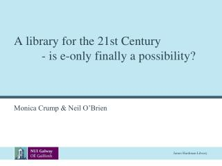 A library for the 21st Century          - is e-only finally a possibility?