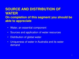 SOURCE AND DISTRIBUTION OF WATER   On completion of this segment you should be able to appreciate
