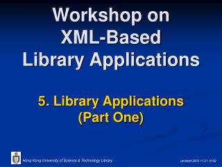 Workshop on  XML-Based  Library Applications 5 .  Library Applications (Part One)