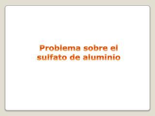 Problema sobre el sulfato de aluminio
