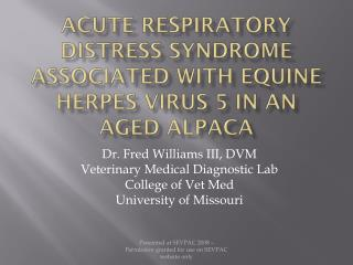 Acute Respiratory Distress Syndrome associated with Equine Herpes Virus 5 in an aged Alpaca