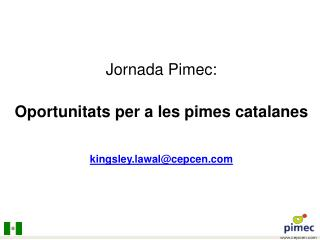 Jornada  Pimec :  Oportunitats  per a les  pimes  catalanes kingsley.lawal@cepcen