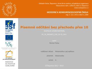 MODERNÍ A KONKURENCESCHOPNÁ ŠKOLA reg . č.:  CZ.1.07 /1.4.00/21.2389