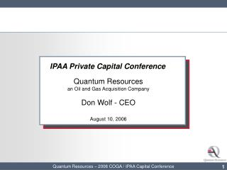 IPAA Private Capital Conference Quantum Resources an Oil and Gas Acquisition Company