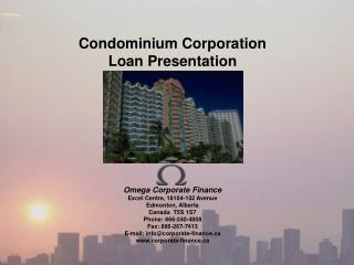 Condominium Corporation Loan Presentation Omega Corporate Finance Excel Centre, 18104-102 Avenue