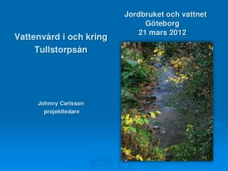 Vattenvård i och kring Tullstorpsån Johnny Carlsson  projektledare