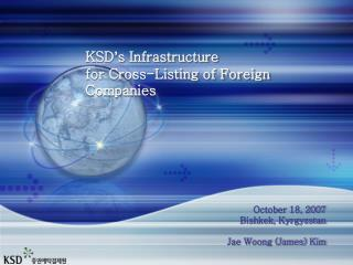 KSD ' s Infrastructure  for Cross-Listing of Foreign Companies