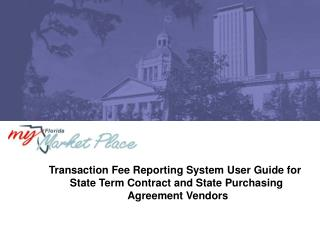 Transaction Fee Reporting System User Guide for  State Term Contract and State Purchasing