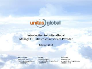 Introduction to Unitas Global Managed IT Infrastructure Service Provider February 2012