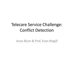 Telecare Service  Challenge: Conflict Detection
