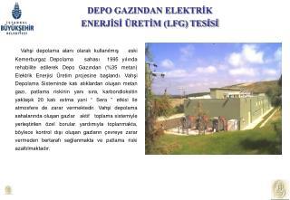 DEPO GAZINDAN ELEKTRİK  ENERJİSİ ÜRETİM (LFG) TESİSİ