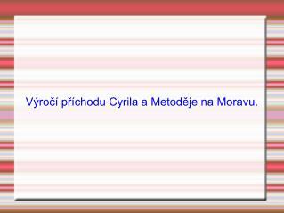 Výročí příchodu Cyrila a Metoděje na Moravu.