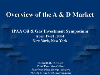 Overview of the A & D Market IPAA Oil & Gas Investment Symposium April 19-21, 2004