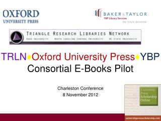 TRLN ♦ Oxford University Press ♦ YBP  Consortial E-Books Pilot