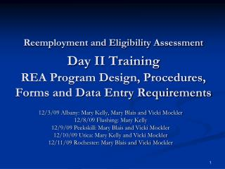 Reemployment and Eligibility Assessment Day II Training  REA Program Design, Procedures, Forms and Data Entry Requiremen