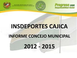 INSDEPORTES CAJICA INFORME CONCEJO MUNICIPAL 2012 - 2015