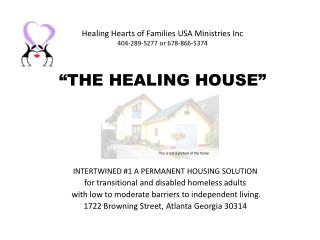 "Healing Hearts of Families USA Ministries Inc  404-289-5277 or 678-866-5374 ""THE HEALING HOUSE"""