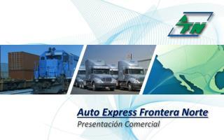 Auto Express Frontera  Norte Presentación Comercial