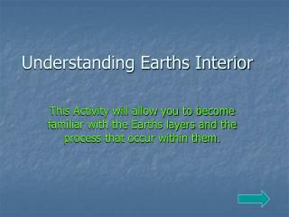 Understanding Earths Interior