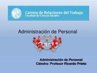 Administraci�n de Personal C�tedra: Profesor Ricardo Prieto