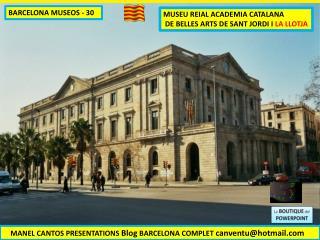 MUSEU REIAL ACADEMIA CATALANA  DE BELLES ARTS DE SANT JORDI I  LA LLOTJA