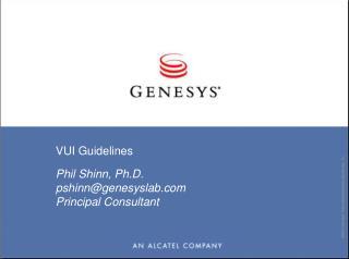 VUI Guidelines Phil Shinn, Ph.D. pshinn@genesyslab Principal Consultant