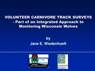 VOLUNTEER CARNIVORE TRACK SURVEYS - Part of an Integrated Approach to Monitoring Wisconsin Wolves
