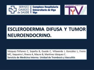 ESCLERODERMIA DIFUSA Y TUMOR NEUROENDOCRINO.