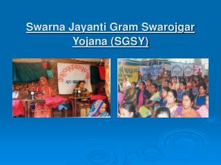Swarna Jayanti Gram Swarojgar Yojana (SGSY)
