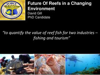 �to quantify the value of reef fish for two industries � fishing and tourism�