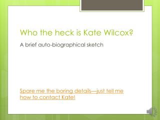 Who the heck is Kate Wilcox?