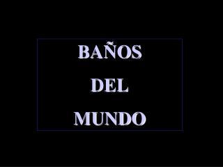BA�OS DEL MUNDO