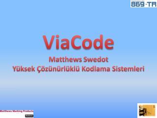 ViaCode Matthews Swedot Yüksek Çözünürlüklü Kodlama Sistemleri