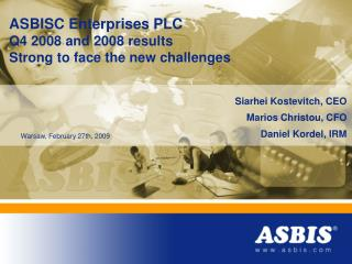 ASBISC Enterprises PLC Q4 2008 and 2008 results Strong to face the new challenges