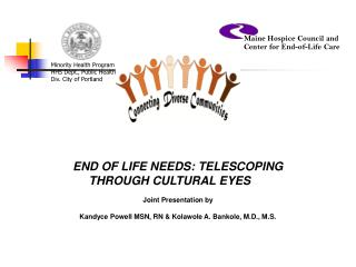 END OF LIFE NEEDS: TELESCOPING THROUGH CULTURAL EYES	 Joint Presentation by